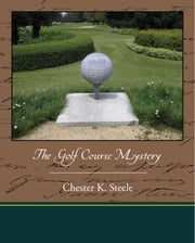 The Golf Course Mystery ebook by Steele, Chester K.
