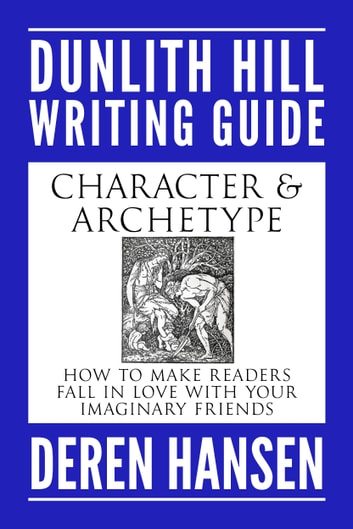 Character and Archetype - How to Make Readers Fall in Love with your Imaginary Friends ebook by Deren Hansen