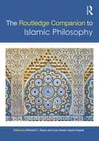 The Routledge Companion to Islamic Philosophy ebook by Richard C. Taylor, Luis Xavier López-Farjeat