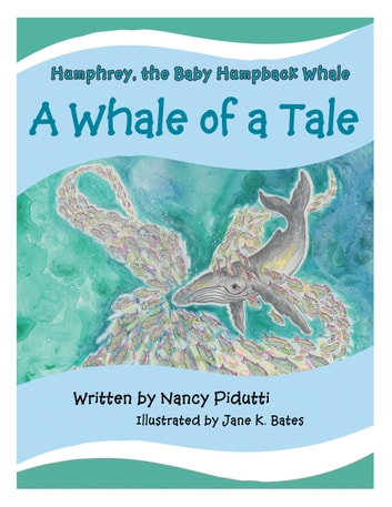 Humphrey, the Baby Humpback Whale - A Whale of a Tale ebook by Nancy Pidutti