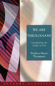 We are Theologians - Strengthening the People of God - Seabury Classics ebook by Fredrica Harris Thompsett