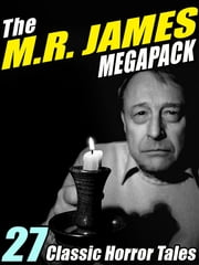 The M.R. James Megapack - 27 Classic Horror Stories ebook by M.R. James