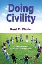Doing Civility ebook by Kent M. Weeks