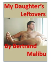My Daughter's Left-Overs ebook by Bertrand Malibu