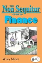 The Non Sequitur Guide to Finance ebook by Wiley Miller
