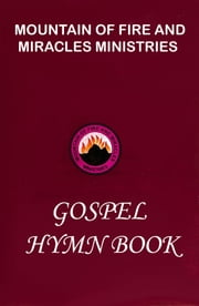 Mountain of fire and miracles ministries gospel hymn book ebook by Dr. D. K. Olukoya