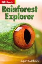 Rainforest Explorer ebook by Rupert Matthews