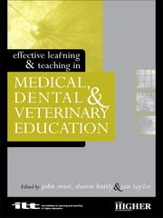 Effective Learning and Teaching in Medical, Dental and Veterinary Education ebook by Sharon Huttly,John Sweet,Ian Taylor