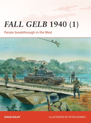Fall Gelb 1940 (1) - Panzer breakthrough in the West ebook by Doug Dildy