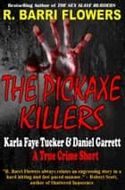 The Pickaxe Killers: Karla Faye Tucker & Daniel Garrett (A True Crime Short) ebook by R. Barri Flowers