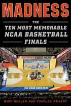 Madness - The Ten Most Memorable NCAA Basketball Finals ebook by Mark Mehler, Charles Paikert