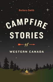 Campfire Stories of Western Canada ebook by Barbara Smith