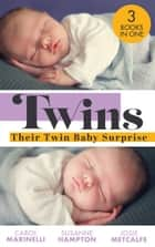 Twins: Their Twin Baby Surprise: Baby Twins to Bind Them / Twin Surprise for the Single Doc / Miracle Times Two ebook by Carol Marinelli, Susanne Hampton, Josie Metcalfe