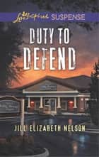 Duty to Defend - Faith in the Face of Crime ebook by Jill Elizabeth Nelson