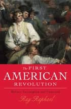 The First American Revolution - Before Lexington and Concord ebook by Ray Raphael