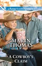 A Cowboy's Claim (Mills & Boon American Romance) (Texas Rebels, Book 4) ebook by Marin Thomas
