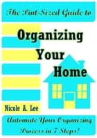 The Pint-Sized Guide to Organizing Your Home ebook by Nicole A. Lee