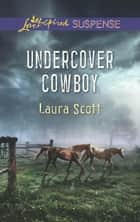 Undercover Cowboy (Mills & Boon Love Inspired Suspense) eBook by Laura Scott