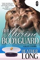 Her Marine Bodyguard ebook by Heather Long