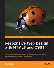 Responsive Web Design with HTML5 and CSS3 ebook by Ben Frain