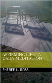 Affirming Life: A Daily Meditation ebook by Sheree Ross
