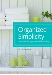 Organized Simplicity: The Clutter-Free Approach to Intentional Living - The Clutter-Free Approach to Intentional Living ebook by Tsh Oxenreider