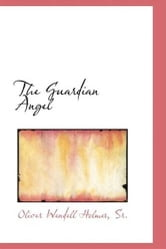 The Guardian Angel ebook by Oliver Wendell Holmes,Sr.