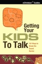 Getting Your Kids to Talk ebook by David Veerman