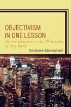 Objectivism in One Lesson - An Introduction to the Philosophy of Ayn Rand ebook by Andrew Bernstein