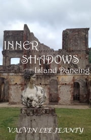 Inner Shadows: Island Dancing ebook by Valvin Lee Jeanty
