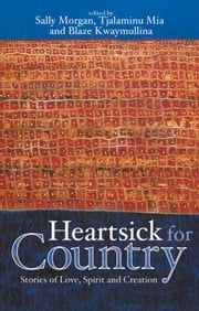Heartsick for Country - Stories of Love, Spirit and Creation ebook by Sally Morgan,Tjalaminu Mia,Blaze Kwaymullina