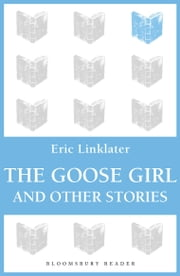 The Goose Girl and Other Stories ebook by Eric Linklater