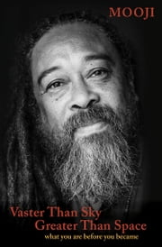 Vaster Than Sky, Greater Than Space - What You Are Before You Became ebook by Mooji