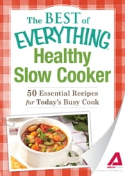 Healthy Slow Cooker - 50 Essential Recipes for Today's Busy Cook ebook by Adams Media