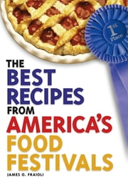 The Best Recipes From America's Food Festivals ebook by James O. Fraioli