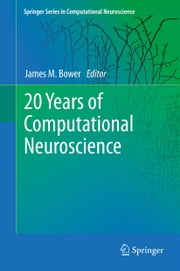 20 Years of Computational Neuroscience ebook by James M Bower