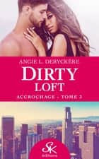 Accrochage - Dirty Loft, T3 ebook by Angie L. Deryckère
