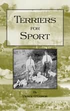 Terriers for Sport (History of Hunting Series - Terrier Earth Dogs) ebook by Pierce O'Conor