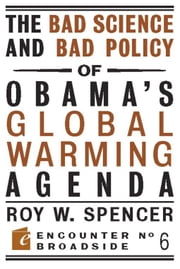 The Bad Science and Bad Policy of Obama's Global Warming Agenda ebook by Roy W. Spencer