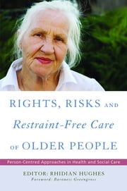 Rights, Risk and Restraint-Free Care of Older People - Person-Centred Approaches in Health and Social Care ebook by David Oliver,Gabriele Meyer,Kate Irving,Carmel Hughes,Rhidian Hughes,Sascha Kopke,Kate Lapane,Suparna Madan,Antonie Haut,Beryl Goldman,Anja Gerlach,Chris Gastmans,Jan Dewing,Sheena Whylie,Jane Williams,Pat Rowe,Karen Russell,Ingelin Testad,Samuel R Nyman,Heather Wilkinson,Joan Ferlo Todd,Gregory M Smith,Dag Aarsland,Donna M Ashbridge,Peter JS Ashley,Janet Davis,Robert H Davis,Aidan Altenor,Steve Clarke,David Evans,Jim Ellis