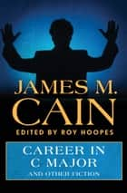 Career in C Major ebook by James M. Cain,Roy Hoopes
