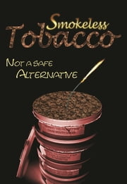 Smokeless Tobacco: Not a Safe Alternative ebook by Katie John Sharp