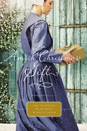 An Amish Christmas Gift - Three Amish Novellas ebook by Amy Clipston,Ruth Reid,Kelly Irvin