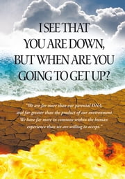 I See That You Are Down, But When Are You Going To Get Up? ebook by Shawn McDowell