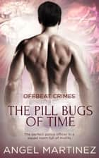 The Pill Bugs of Time ebook by Angel Martinez