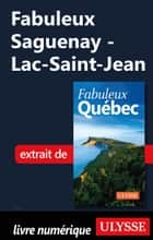 Fabuleux Saguenay - Lac-Saint-Jean ebook by Collectif Ulysse