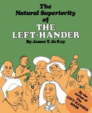 The Natural Superiority of the Left-Hander ebook by James Tertius de Kay