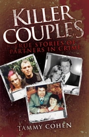 Killer Couples - True Stories of Partners in Crime ebook by Tammy Cohen