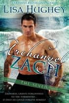Archangel Zach - (A Novel of The Seven #3) ebook by Lisa Hughey