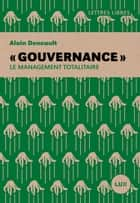 « Gouvernance » - Le management totalitaire ebook by Alain Deneault